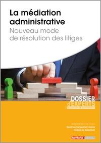 Sandrine Serpentier-Linarès et Hélène de Kovachich - La médiation administrative - Nouveau mode de résolution des litiges.