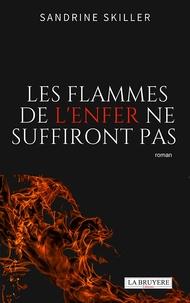 Sandrine Skiller - Les flammes de l'enfer ne suffiront pas.