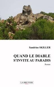 Sandrine Skiller - Quand le diable s'invite au paradis.