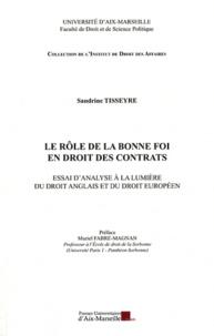 Sandrine Tisseyre - Le rôle de la bonne foi en droits des contrats - Essai d'analyse à la lumière du droit anglais et du droit européen.