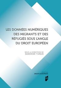 Sandrine Turgis - Les données numériques des migrants et des réfugiés sous l'angle du droit européen.