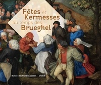 Sandrine Vézilier-Dussart - Fêtes et kermesses au temps des Brueghel.