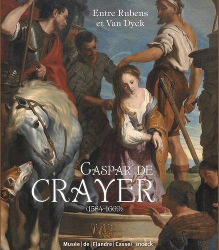 Sandrine Vézilier-Dussart et Alexis Merle du Bourg - Gaspar de Crayer (1584-1669) - Entre Rubens et Van Dyck.