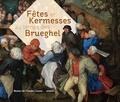 Sandrine Vezillier - La fête et la kermesse - Dans la peinture flamande des XVIe et XVIIe siècles.