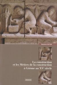 Sandrine Victor - La construction et les métiers de la construction à Gérone au XVe siècle.