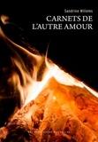 Sandrine Willems - Carnets de l'autre amour - Suivis de L'incendiée.