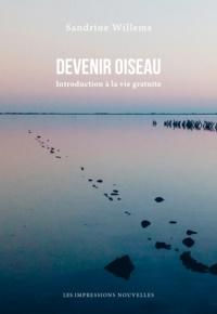 Sandrine Willems - Devenir oiseau - Introduction à la vie gratuite.
