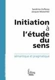 Sandrine Zufferey et Jacques Moeschler - Initiation à l'étude du sens - Sémantique et pragmatique.