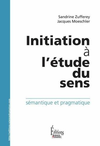 Initiation à l'étude du sens. Sémantique et pragmatique