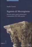 Sandro Carocci - Signorie di Mezzogiorno - Società rurali, poteri aristocratici e monarchia (XII-XIII secolo).
