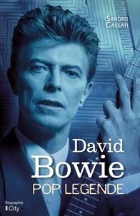 Sandro Cassati - David Bowie - Pop légende.