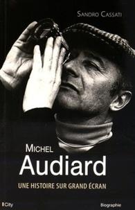 Sandro Cassati - Michel Audiard - Une histoire sur grand écran.