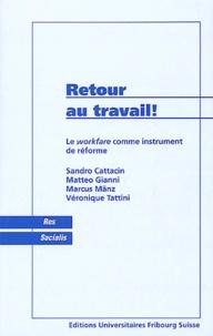 Sandro Cattacin et Matteo Gianni - Retour au travail ! - Le workfare comme instrument de réforme.