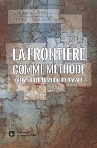 Sandro Mezzadra et Brett Neilson - La frontière comme méthode ou la multiplication du travail.