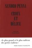 Sandro Penna - Croix et délice & autres poèmes - Suivi de Le monde poétique de Sandro Penna.
