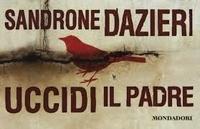 Sandrone Dazieri - Uccidi il padre.