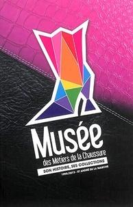 Musée des Métiers de la Chaussure- Son histoire, ses collections (1993-2013) - Sandy Antelme |