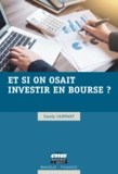 Sandy Campart - Et si on osait investir en bourse ?.