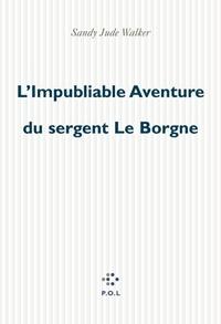 Sandy-Jude Walker - L'Impubliable Aventure du sergent Le Borgne.