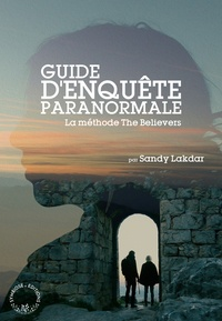Sandy Lakdar - Guide d'enquête paranormale - La Methode The Believers.