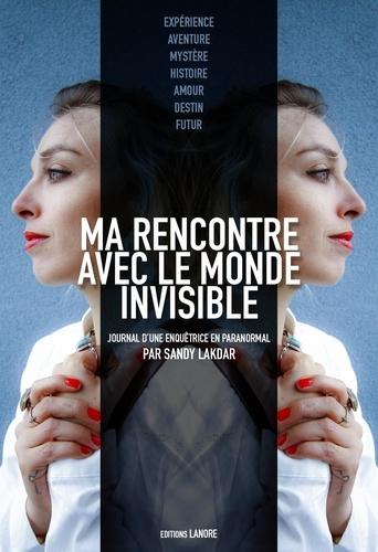 Sandy Lakdar - Ma rencontre avec le monde invisible - Journal d'une enquêtrice en paranormal.
