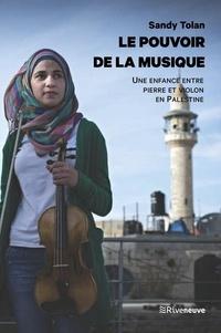 Sandy Tolan - Le pouvoir de la musique - Une enfance entre pierres et violon en Palestine.