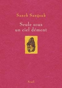 Saneh Sangsuk - Seule sous un ciel dément.