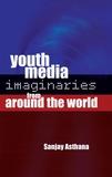 Sanjay Asthana - Youth Media Imaginaries from Around the World.