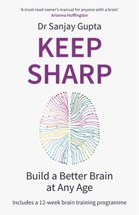 Sanjay Gupta - Keep Sharp - How To Build a Better Brain at Any Age - As Seen in The Daily Mail.