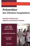 Sanjay Saint et Sarah Krein - Prévention des infections hospitalières - Solutions réalistes pour organiser, promouvoir et animer.