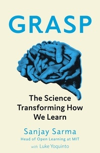 Sanjay Sarma et Luke Yoquinto - Grasp - The Science Transforming How We Learn.