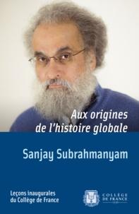 Sanjay Subrahmanyam - Aux origines de l'histoire globale.