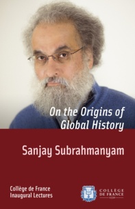 Sanjay Subrahmanyam - On the Origins of Global History - Inaugural Lecture delivered on Thursday 28 November 2013.