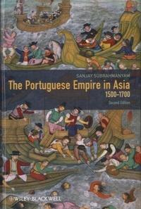 Sanjay Subrahmanyam - The Portuguese Empire in Asia, 1500-1700.