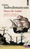 Sanjay Subrahmanyam - Vasco de Gama - Légende et tribulations du vice-roi des Indes.