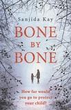 Sanjida Kay - Bone by Bone.