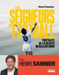 Sannier Henri - Les seigneurs du football - Portraits de 40 géants du ballon rond.