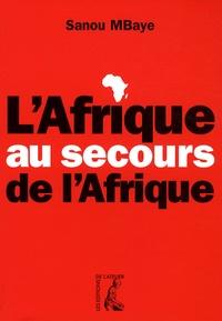 Sanou MBaye - L'Afrique au secours de l'Afrique.