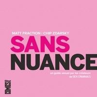 Matt Fraction - Sans nuance - Un guide sexuel par les créateurs de SEX CRIMINALS.
