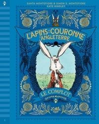 Santa Montefiore et Simon Sebag Montefiore - Les lapins de la couronne d'Angleterre Tome 1 : Le complot.