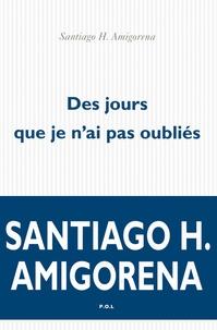 Santiago Amigorena - Des jours que je n'ai pas oubliés.