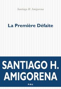 Santiago Amigorena - La Première Défaite.