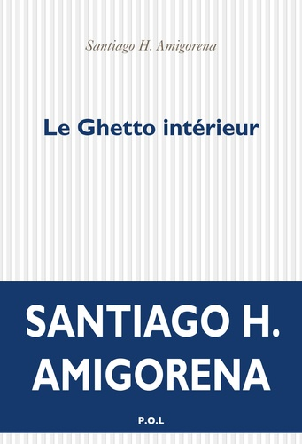 Santiago Amigorena - Le Ghetto intérieur.