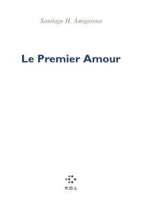 Santiago Amigorena - Le premier amour.