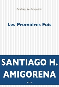 Santiago Amigorena - Les premières fois.