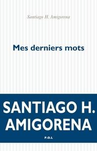 Santiago Amigorena - Mes derniers mots.