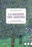 Santiago Beruete - La sagesse des jardins - Ces coins de paradis qui nous apprennent à bien vivre.