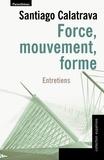Santiago Calatrava - Force, mouvement, forme.