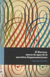 Santiago Cevallos - El Barroco, marca de agua de la narrativa hispanoamericana.