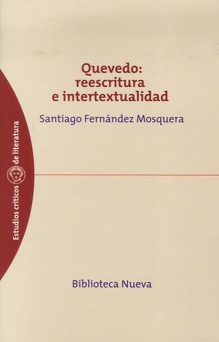 Santiago Fernandez-Mosquera - Quevedo : reescritura e intertextualidad.